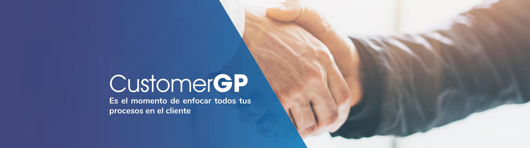 CustomerGP Es el momento de enfocar todos tus procesos en el cliente